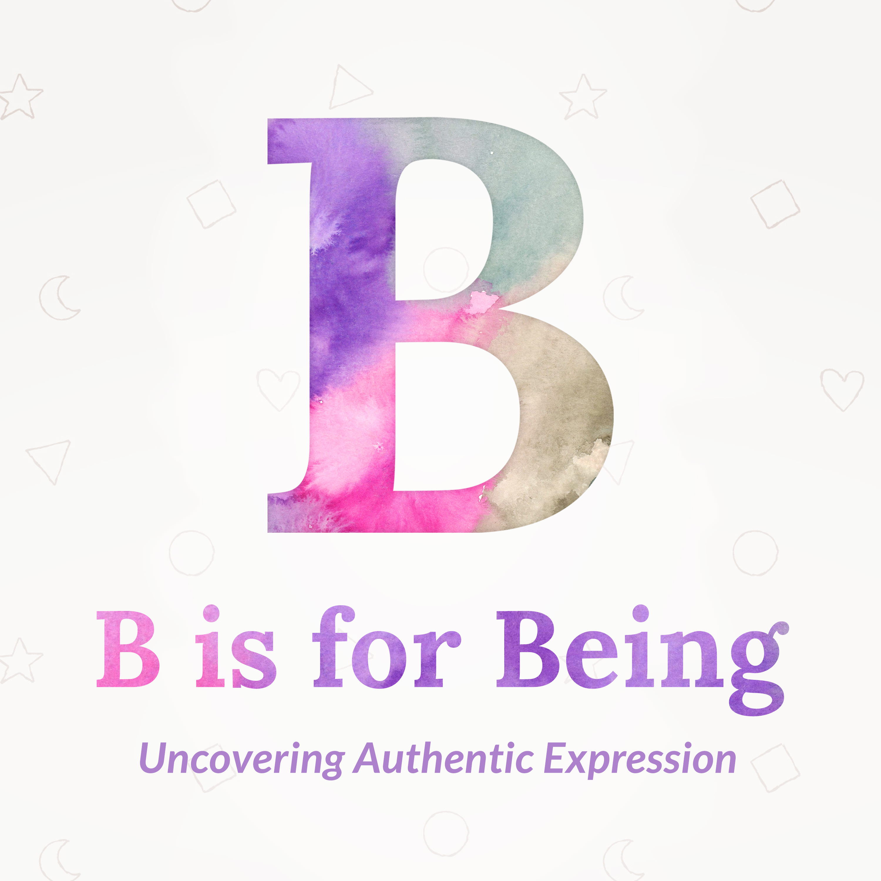 B is for Being